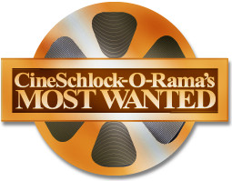 CineSchlock-O-Rama's MOST WANTED